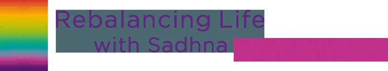 Rebalancing Life with Sadhna Chaman